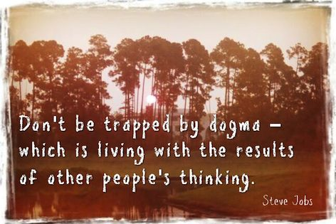 Don't be trapped by dogma